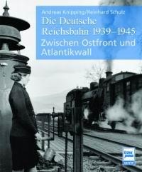 Die Deutsche Reichsbahn 1939 - 1945